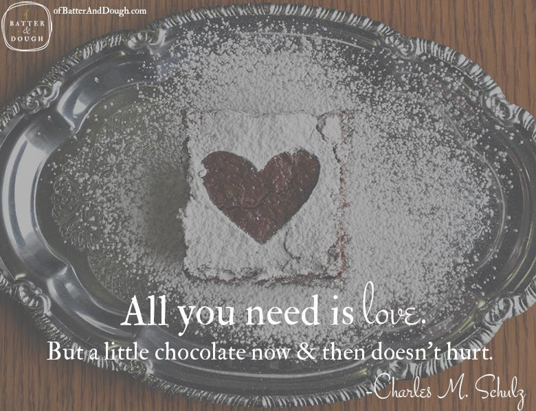 All you need is love. But a little chocolate now and then doesn't hurt. | Food Quotes | OfBatterAndDough.com