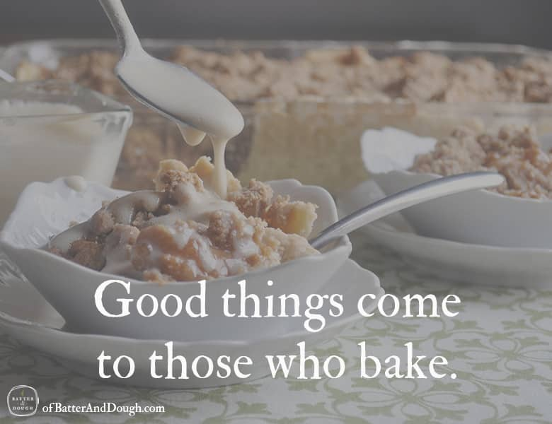 Good things come to those who bake | Food Quotes | ofbatteranddough.com