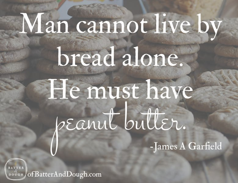 Food Quotes | Man cannot live by bread alone. He must have peanut butter. | ofbatteranddough.com
