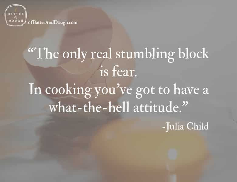 Food Quotes | In cooking you've got to have a what the hell attitude. - Julia Child | Foodie Quotes | ofbatteranddough.com