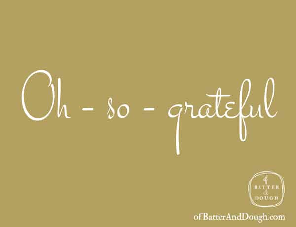 Food Quotes | Oh so grateful | ofbatteranddough.com