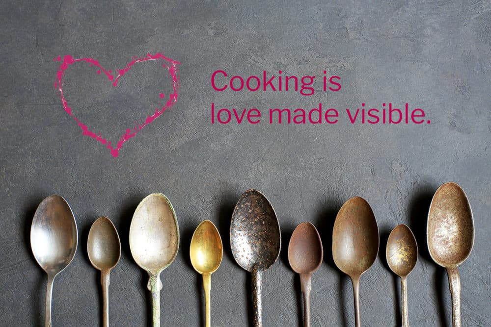 Cooking is love made visible. Food quote. Foodie quote.